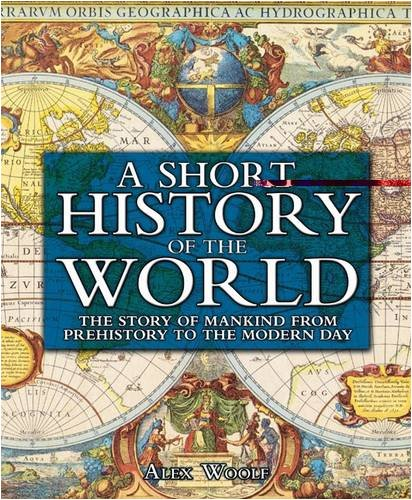 A Short History of the World: The Story of Mankind from Prehistory to the Modern Day by Alex Woolf
