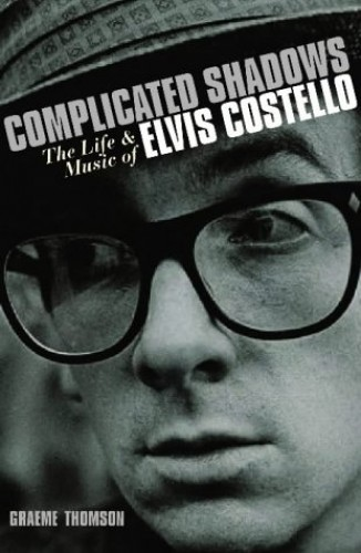 Complicated Shadows: The Life and Music of Elvis Costello by Graeme Thomson