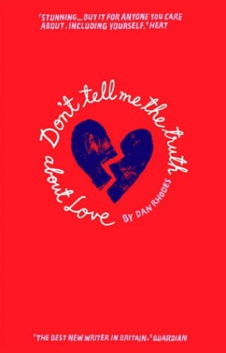 Don't Tell Me The Truth About Love By Dan Rhodes
