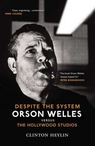 Despite the System: Orson Welles Vs the Hollywood Studios by Clinton Heylin
