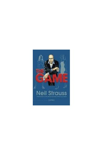 The Game: Undercover in the Secret Society of Pick-up Artists by Neil Strauss