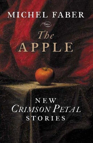 The Apple: New Crimson Petal Stories by Michel Faber