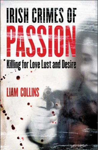 Irish Crimes of Passion By Liam Collins