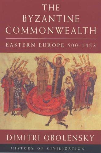 The Byzantine Commonwealth By Dimitri Obolensky (Professor of Russian and Balkan History, University of Oxford)