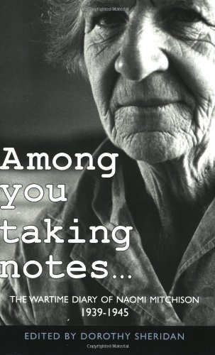 Among You Taking Notes: The Wartime Diary of Naomi Mitchison, 1939-1945 by Naomi Mitchison