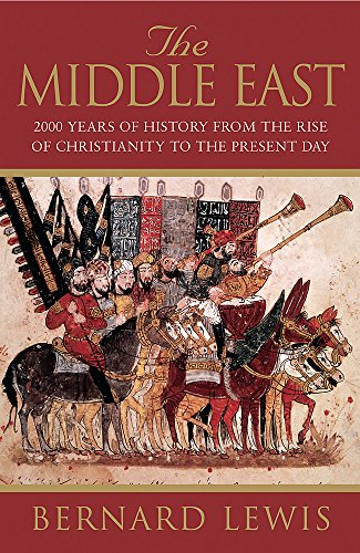 The Middle East: 2000 Years of History from the Rise of Christianity to the Present Day by Bernard Lewis