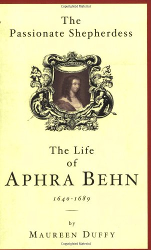 The Passionate Shepherdess: The Life of Aphra Behn 1649-1680 By Maureen Duffy