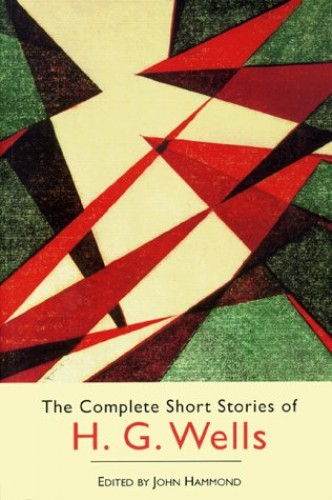 Complete Short Stories: HG Wells By Wells H G