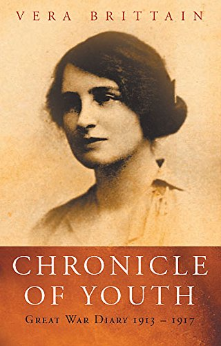 Chronicle Of Youth: Vera Brittain's Great War Diary, 1913-1917 By Vera Brittain