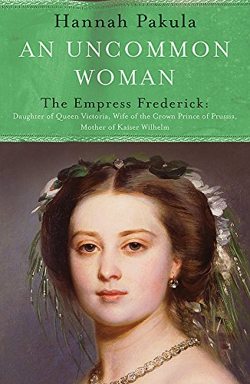 An Uncommon Woman: The Life of Princess Vicky By Hannah Pakula