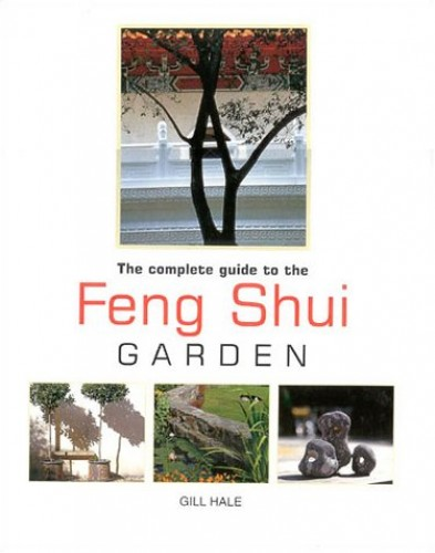 The Complete Guide to the Feng Shui Garden By Gill Hale