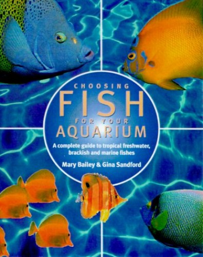 Choosing Fish for Your Aquarium By Mary Bailey