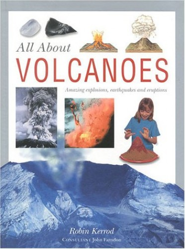 All About Volcanoes By Robin Kerrod