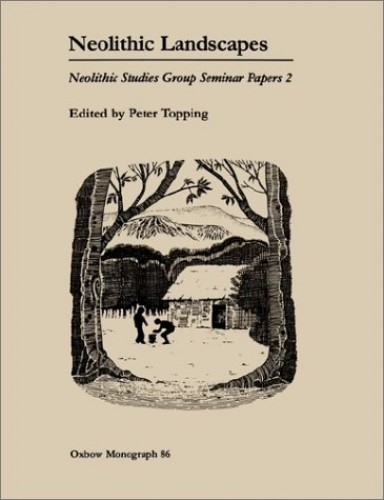Neolithic Landscapes By Edited by Peter Topping