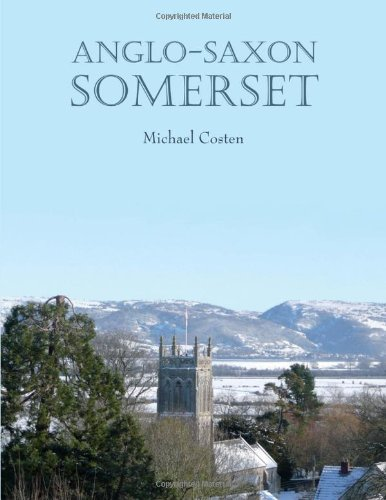 Anglo-Saxon Somerset by Michael Costen