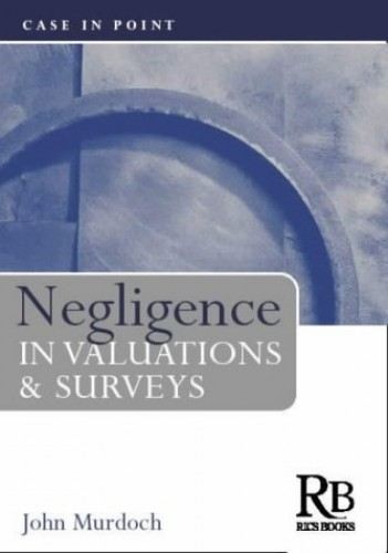 Negligence in Valuations and Surveys By John Murdoch