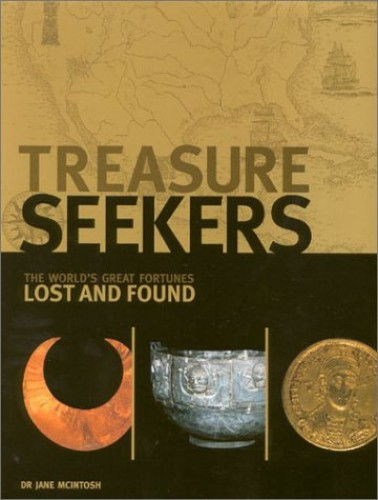 Treasure Seekers - The World's Great Fortunes Lost and Found By Jane McIntosh
