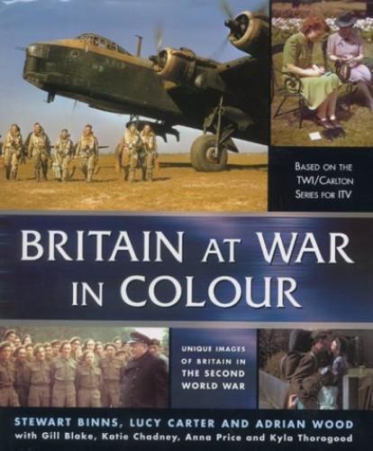 Britain at War in Colour By Stewart Binns