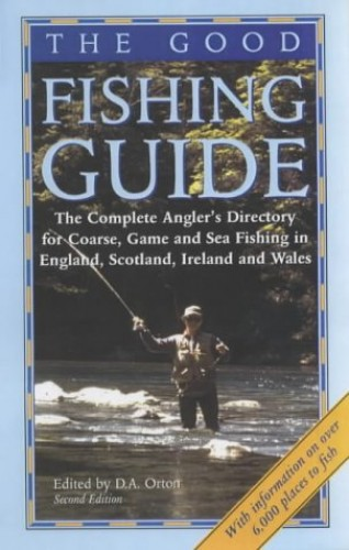 The Good Fishing Guide: The Complete Angler's Directory for Coarse, Game and Sea Fishing in England, Scotland, Ireland and Wales by D.A. Orton