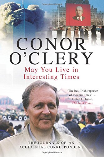 May You Live in Interesting Times By Conor O'Clery