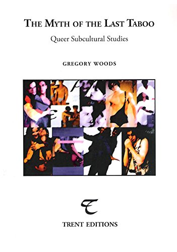 The Myth of the Last Taboo: Queer Subcultural Studies By Gregory Woods