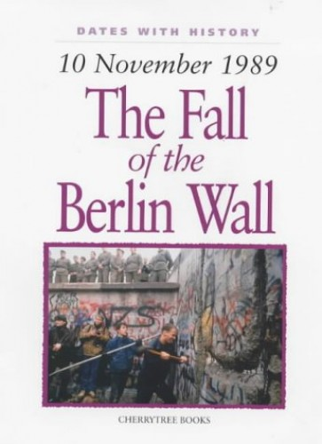 Fall of the Berlin Wall By Brian Williams