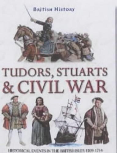 Tudors, Stuarts and Civil War By Philip Steele
