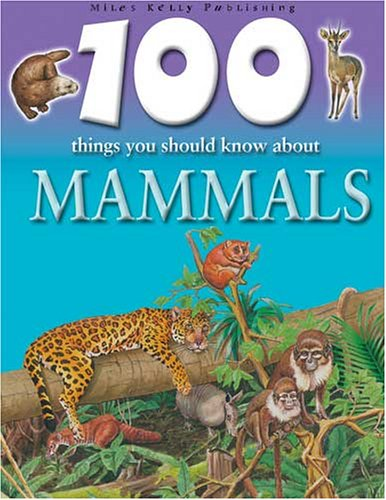 100 Things You Should Know About Mammals By Jinny Johnson