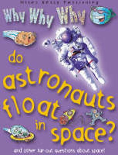 Why Why Why Do Astronauts Float in Space? by Camilla De la Bedoyere