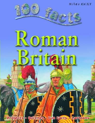 100 Facts Roman Britain (100 Facts On.) By Miles Kelly