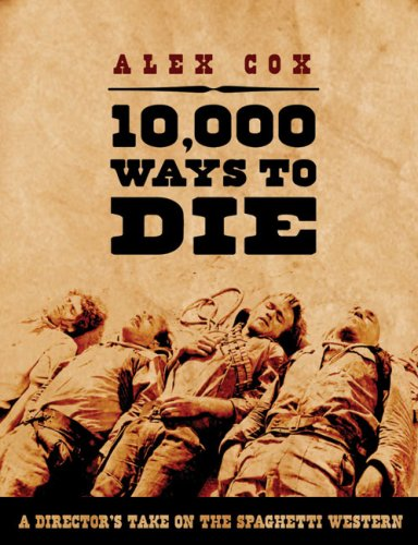 10,000 Ways to Die: A Director's Take on the Spaghetti Western by Alex Cox