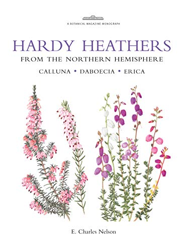 Botanical Magazine Monograph. Hardy Heathers from the Northern Hemisphere By E. Charles Nelson