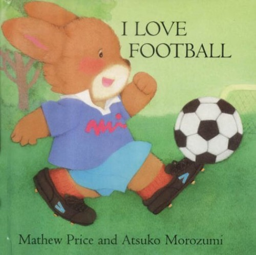I Love Football By Mathew Price