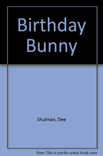 Birthday Bunny By Dee Shulman