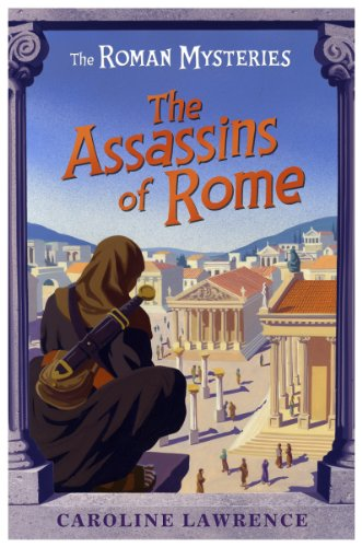 The Roman Mysteries: The Assassins of Rome: Book 4 By Caroline Lawrence