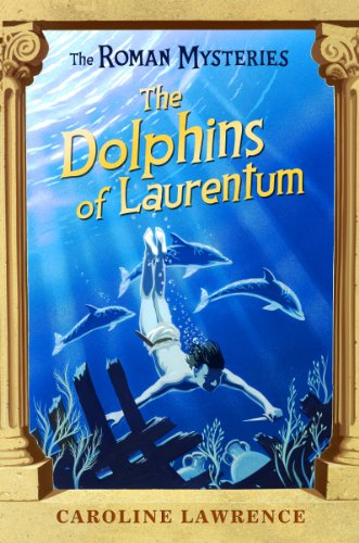 The Roman Mysteries: The Dolphins of Laurentum: Book 5 By Caroline Lawrence