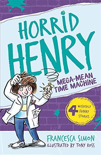Horrid Henry and the Mega-Mean Time Machine (Horrid Henry - book 13): Bk. 13 By Francesca Simon