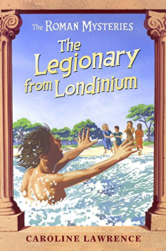 The Roman Mysteries: The Legionary from Londinium and other Mini Mysteries By Caroline Lawrence