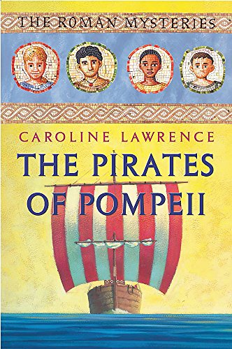 The Roman Mysteries: The Pirates of Pompeii By Caroline Lawrence