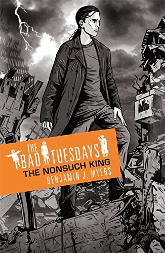 Bad Tuesdays: The Nonsuch King By Benjamin J. Myers