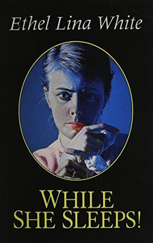 While She Sleeps! By Ethel Lina White