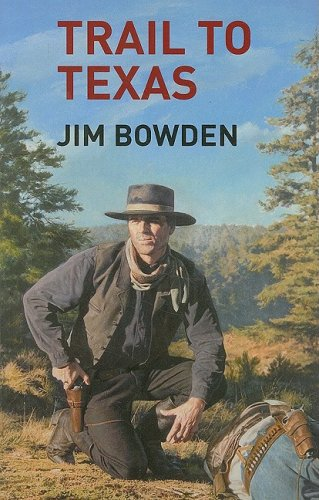 Trail to Texas By Jim Bowden