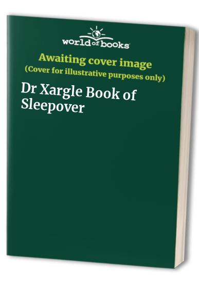 Dr Xargle Book of Sleepover By ROSS