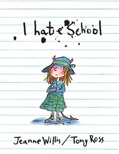 I Hate School! By Jeanne Willis