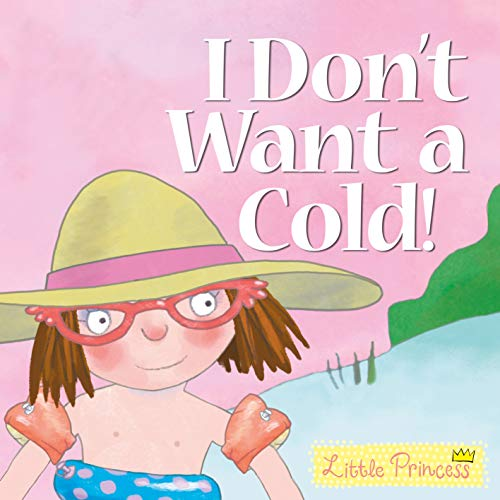I Don't Want a Cold! By Tony Ross