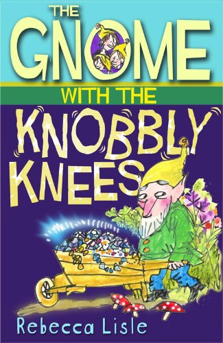 The Gnome with the Knobbly Knees By Rebecca Lisle