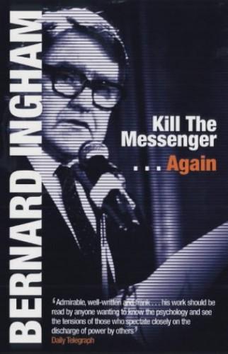 Kill the Messenger...Again By Bernard Ingham