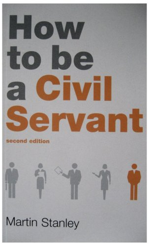 Politico's Guide to How to be a Civil Servant By Martin Stanley