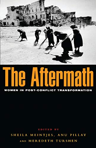 The Aftermath: Women in Post-conflict Transformation By Edited by Sheila Meintjes