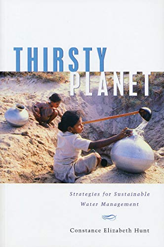 Thirsty Planet: Strategies for Sustainable Water Management By Constance Elizabeth Hunt